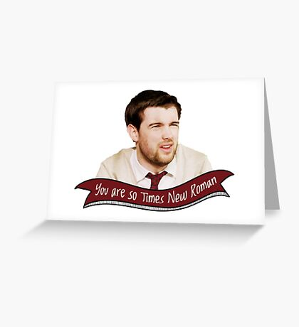 You are so Times New Roman Greeting Card