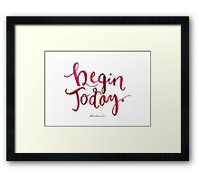Begin Today Framed Print