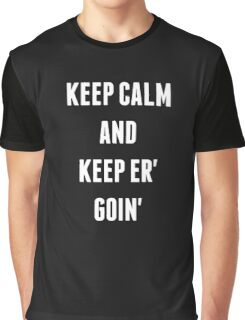 Keep Calm And Keep Er' Goin' Graphic T-Shirt