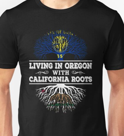 California - Living In Oregon With California Roots Unisex T-Shirt
