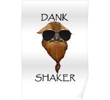 DANK SHAKER Poster