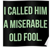 I Called Him A Miserable Old Fool Poster