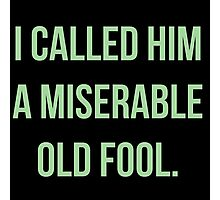 I Called Him A Miserable Old Fool Photographic Print
