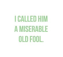I Called Him A Miserable Old Fool by danadumaurier