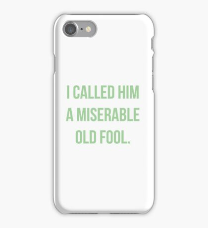 I Called Him A Miserable Old Fool iPhone Case/Skin