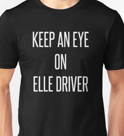Keep An Eye On Elle Driver Unisex T-Shirt