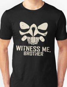 IMMORTAN JOE: WITNESS ME  Unisex T-Shirt