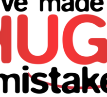 I've Made a Huge Mistake Sticker