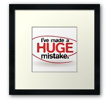 I've Made a Huge Mistake Framed Print