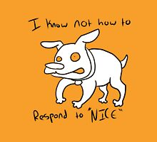 I know not how to respond to 'Nice' Unisex T-Shirt