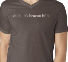 dude, it's beacon hills Mens V-Neck T-Shirt