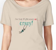 We're all a little crazy Women's Relaxed Fit T-Shirt