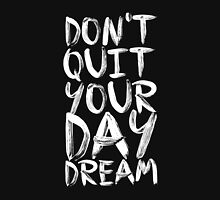 Don't Quit Your Day Dream - Inspirational Quotes Unisex T-Shirt