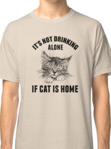 Not drinking alone Classic T-Shirt