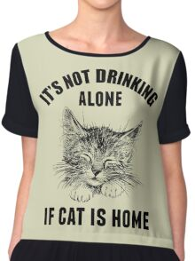 Not drinking alone Chiffon Top