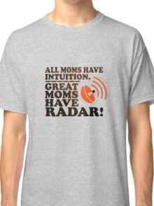Moms Have Radar! Classic T-Shirt