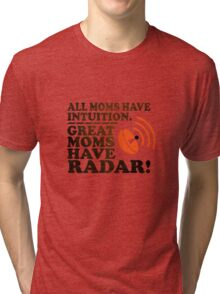 Moms Have Radar! Tri-blend T-Shirt