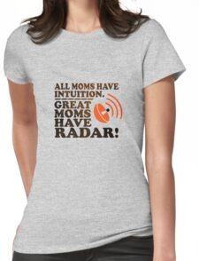 Moms Have Radar! Womens Fitted T-Shirt