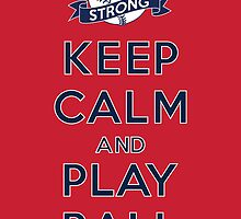 Keep Calm and Play Ball - Boston (Strong) by canossagraphics