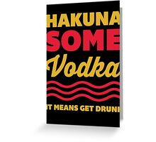 Hakuna Some Vodka Greeting Card