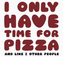 I Only Have Time For Pizza by radquoteshirts