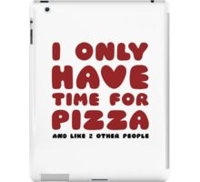 I Only Have Time For Pizza iPad Case/Skin