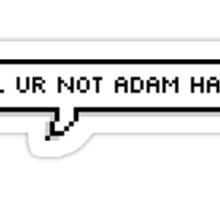 lol ur not adam hann Sticker