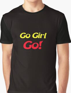 Go girl go Graphic T-Shirt