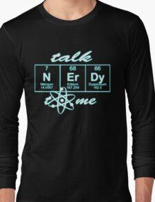 Talk Nerdy to me... Long Sleeve T-Shirt