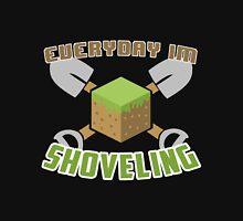 Everyday I m Shoveling Unisex T-Shirt
