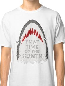 That Time of the Month - Shark Classic T-Shirt