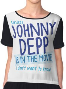 Unless Jonny Depp is in the movie I don't want to know Chiffon Top