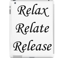 Relax, Relate, Release iPad Case/Skin