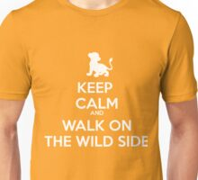 keep calm and - walk on the wild side Unisex T-Shirt