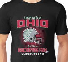Ohio - I May Not Be In Ohio But I'm A Buckeyes Fan Wherever I Am Unisex T-Shirt