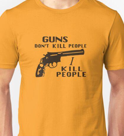 Guns Don't Kill People, I Kill People Unisex T-Shirt