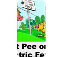 Don't Pee on the Electric Fence iPhone Case/Skin