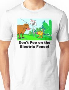 Don't Pee on the Electric Fence Unisex T-Shirt