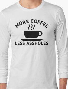 More Coffee, Less Assholes Long Sleeve T-Shirt