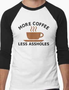 More Coffee, Less Assholes Men's Baseball ¾ T-Shirt