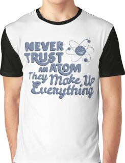 Never Trust An Atom They Make Up EveryThing T-shirt Tshirt Unisex Funny Men Women Male Female Boy Girl Adult Graphic T-Shirt