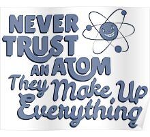 Never Trust An Atom They Make Up EveryThing T-shirt Tshirt Unisex Funny Men Women Male Female Boy Girl Adult Poster