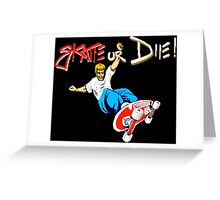 SKATE OR DIE! - 80s CLASSIC GAME Greeting Card