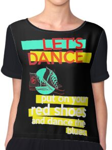 """""""Let's dance, put on your red shoes and dance the blues"""" - David Bowie Chiffon Top"""