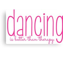 Dancing is better than therapy Canvas Print