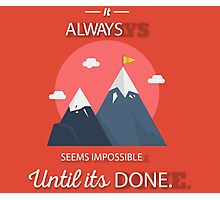 It Always Seems Impossible Until Its Done | Nelson Mandela Inspiring Quote Photographic Print