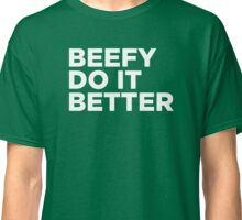 Beefy do it better Classic T-Shirt