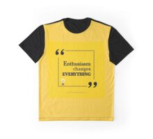 Inspirational motivating quote. Enthusiasm changes everything. Graphic T-Shirt