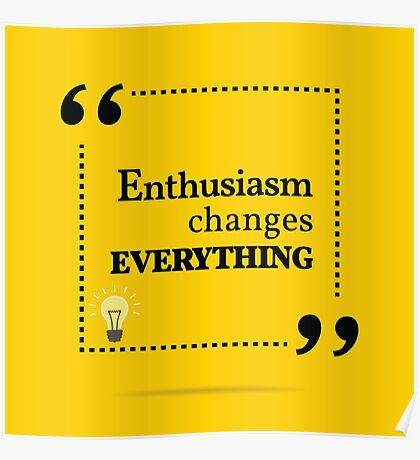 Inspirational motivating quote. Enthusiasm changes everything. Poster