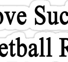Love Sucks Basketball Rocks Sticker